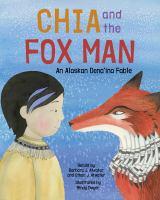 Chia and the fox man : an Alaskan Dena'ina fable