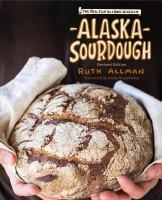 Alaska sourdough : the real stuff by a real Alaskan