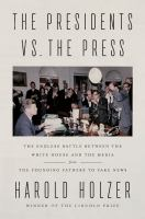 The presidents vs. the press : the endless battle between the White House and the media -- from the founding fathers to fake news