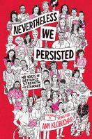 Nevertheless, we persisted : 48 voices of defiance, strength, and courage