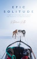 Epic solitude : a story of survival and a quest for meaning in the far north