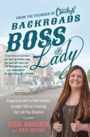 Backroads boss lady : happiness ain't a side hustle - straight talk on creating the life you deserve