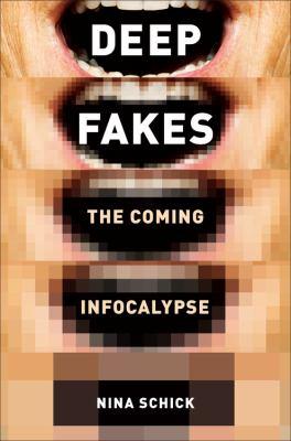 Deepfakes : the coming infocalypse