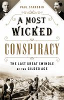 A most wicked conspiracy : the last great swindle of the gilded age