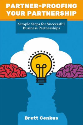 Partner-proofing your partnership : simple steps for successful business partnerships