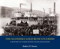 The Klondike gold rush steamers : a history of Yukon River steam navigation