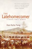 The latehomecomer : a Hmong family memoir