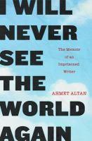 I will never see the world again : the memoir of an imprisoned writer