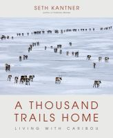 A Thousand Trails Home : Living With Caribou