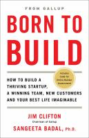 Born to build : how to build a thriving startup, a winning team, new customers and your best life imaginable / Jim Clifton, Sangeeta Badal, Ph.D