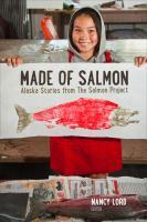 Made of salmon : Alaska stories from the salmon project