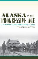 Alaska in the Progressive Age : a political history 1896-1916