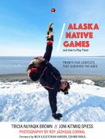 Alaska native games and how to play them : twenty-five ancient contests that survived the ages