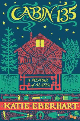 Cabin 135 : a memoir of Alaska