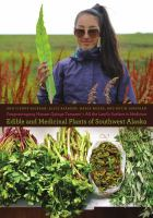 The Entire Surface of the Land Is Medicine : Edible and Medicinal Plants of Southwest Alaska