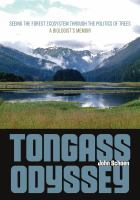 Tongass odyssey : seeing the forest ecosystem through the politics of trees : a biologist's memoir