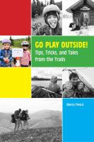 Go play outside! : tips, tricks, and tales from the trails
