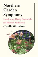 Northern garden symphony : combining hardy perennials for blooms all season