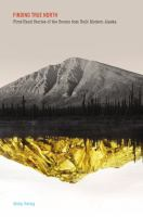 Finding true north : firsthand stories of the booms that built modern Alaska