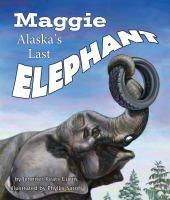 Maggie : Alaska's last elephant