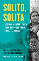Solito, solita : crossing borders with youth refugees from Central America