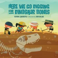 """Here we go digging for dinosaur bones : sung to the tune of """"here we go round the mulberry bush"""""""