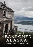 Abandoned Alaska : copper, gold, and rust