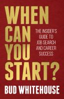 When can you start? : the insider's guide to job search and career success