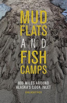 Mud flats and fish camps : 800 miles around Alaska's Cook Inlet
