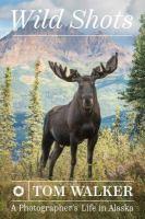 Wild shots : a photographer's life in Alaska