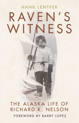 Raven's witness : the Alaska life of Richard K. Nelson
