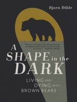 A shape in the dark : living and dying with brown bears