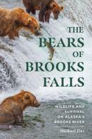 The bears of Brooks Falls : wildlife and survival on Alaska's Brooks River