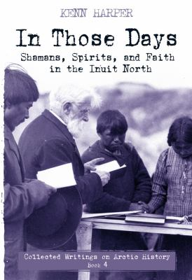 In those days : shamans, spirits, and faith in the Inuit North