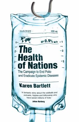 The health of nations : the campaign to end polio and eradicate epidemic diseases