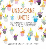 Unicorns unite : how nonprofits & foundations can build epic partnerships