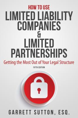How to use limited liability companies & limited partnerships : getting the most out of your legal structure