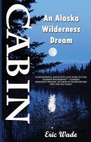 Cabin : an Alaska wilderness dream
