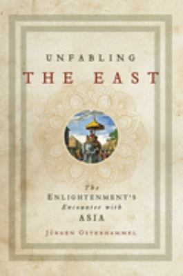 Cover image for Unfabling the East : the Enlightenment's encounter with Asia