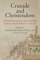 Cover image for Crusade and Christendom : annotated documents in translation from Innocent III to the fall of Acre, 1187-1291