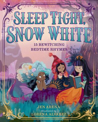 Cover image for Sleep tight, Snow White : 15 bewitching bedtime rhymes