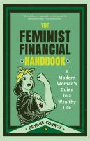 Cover image for The feminist financial handbook : a modern woman's guide to a wealthy life