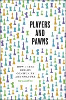 Cover image for Players and pawns : how chess builds community and culture
