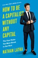 Cover image for How to be a capitalist without any capital : the four rules you must break to get rich