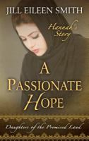 Cover art for A passionate hope : Hannah's story [Large Print]