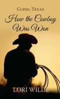 Cover art for Cupid, Texas : How the Cowboy Was Won [Large Print]