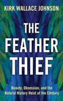 Cover art for The feather thief : beauty. obsession and the natural history heist of the century [Large Print]