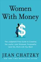 Cover image for Women with money : the judgment-free guide to creating the joyful, less stressed, purposeful (and, yes, rich) life you deserve