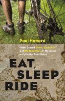 Cover image for Eat, sleep, ride : how I braved bears, badlands, and big breakfasts in my quest to cycle