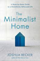 Cover art for The minimalist home : a room-by-room guide to a decluttered, refocused life